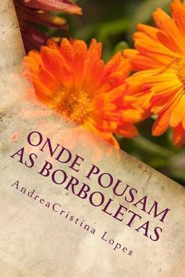 Onde Pousam as Borboletas: O Voo Pela Poesia Andrea Cristina Lopes