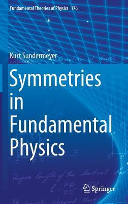 Symmetries in Fundamental Physics  by  Kurt Sundermeyer