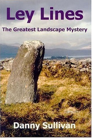 Ley Lines: The Greatest Landscape Mystery Danny Sullivan
