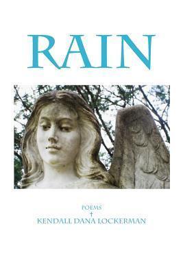 Rain  by  Kendall Dana Lockerman