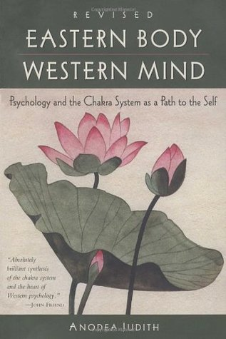 Eastern Body, Western Mind: Psychology and the Chakra System As a Path to the Self Anodea Judith