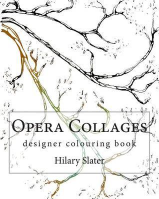 Opera Collages Designer Colouring Book  by  Hilary D Slater