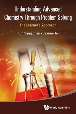 Understanding Advanced Chemistry Through Problem Solving  by  Kim Seng Chan