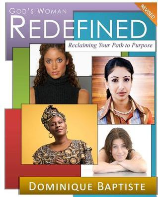 Gods Woman Redefined (Revised): Reclaiming Your Path to Purpose  by  Dominique Baptiste