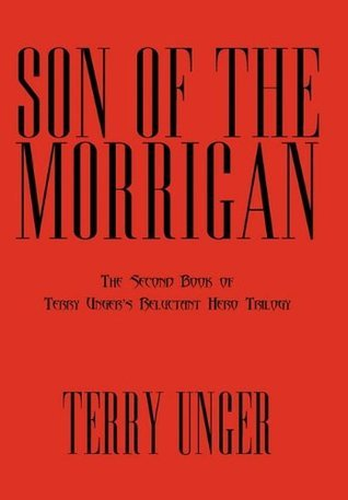 Son of the Morrigan (Reluctant Hero Trilogy, #2) Terry Unger