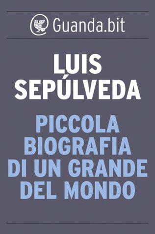 Piccola biografia di un grande del mondo  by  Luis Sepúlveda