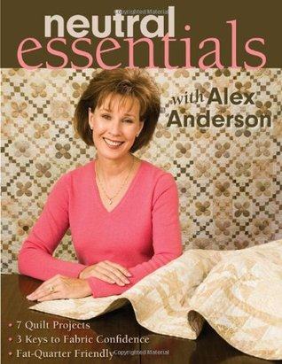 Neutral Essentials with Alex Anderson  by  Alex Anderson