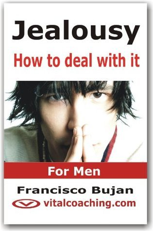 Jealousy - How To Deal With It - For Men  by  Francisco Bujan