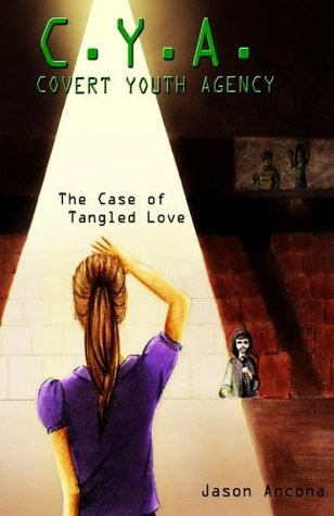 C. Y. A.: Covert Youth Agency: The Case of Tangled Love Jason Ancona