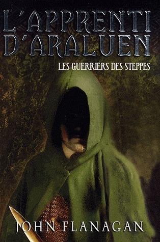Les Guerriers Des Steppes (Lapprenti dAraluen, #4) John Flanagan