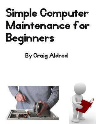 Simple Computer Maintenance for Beginners  by  Craig Aldred