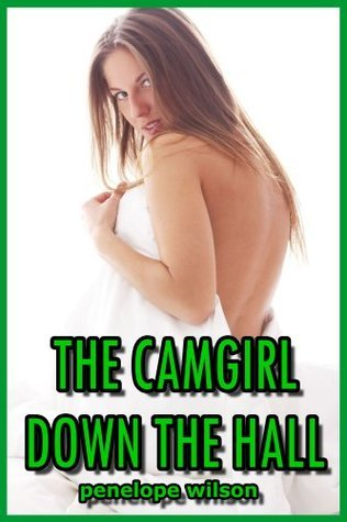 The Camgirl Down The Hall  by  Penelope Wilson