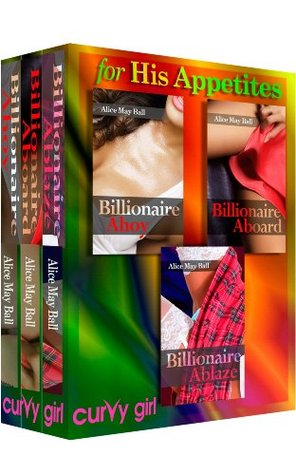 Kept For His Appetites (BBW, Billionaire, graphic, explicit, erotic romance, bundle)  by  Alice May Ball
