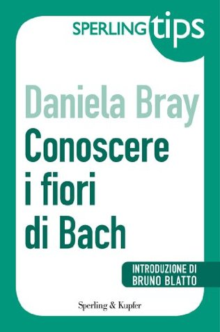 Conoscere i fiori di Bach - Sperling Tips  by  Daniela Bray
