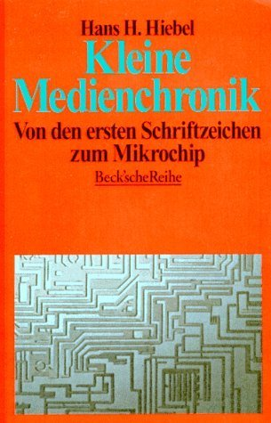 Kleine Medienchronik: Von den ersten Schriftzeichen zum Mikrochip  by  Hans Hiebel