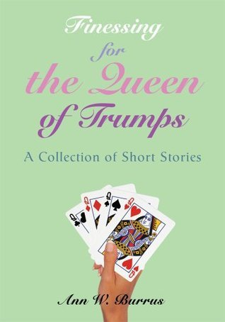 Finessing for the Queen of Trumps: A Collection of Short Stories  by  Ann Burrus