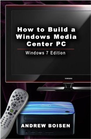 How To Build a Windows Media Center PC  by  Andrew Boisen