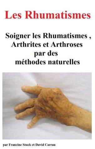 Rhumatisme, Arthrite et Arthrose : Traitements Naturels pour Soigner les rhumatismes et les divers types darthrites, darthroses et douleurs articulaires  by  david carrau