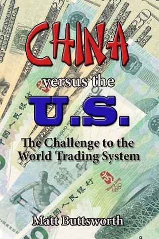 China Versus the US - The Chinese Challenge to the World Trading System  by  Matt Buttsworth