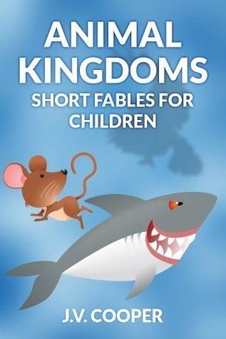 Animal Kingdoms - Short Fables for Children  by  Crimson Fire Publishing