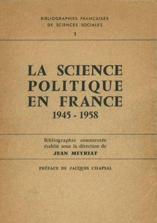 La science politique en France: Bibliographie commentée (Hors collection) Jean Meyrat