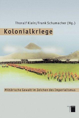 Kolonialkriege. Militärische Gewalt im Zeichen des Imperialismus  by  Thoralf Klein