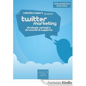 Twitter Marketing. Strategie, consigli e strumenti di supporto  by  Valentina Lepore