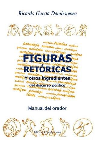 Figuras retóricas y otros ingredientes del discurso político: Manual del orador  by  Ricardo García Damborenea