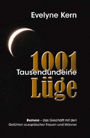 1001 Tausendundeine Lüge - Bezness, das Geschäft mit den Gefühlen europäischer Frauen und Männer  by  Evelyne Kern