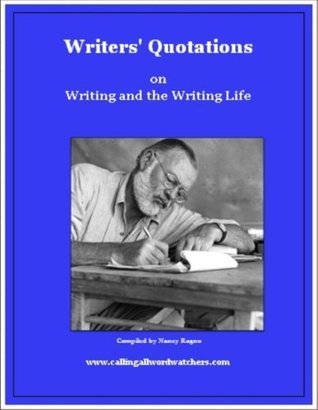 Writers Quotations on Writing and the Writing Life  by  Nancy Ragno