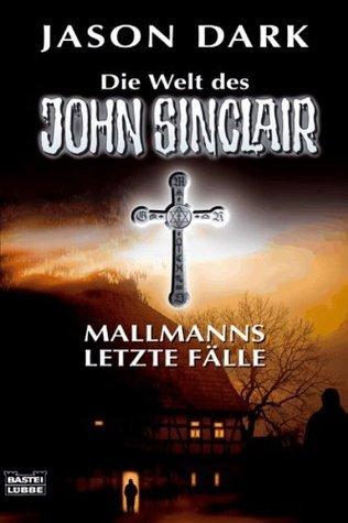 Mallmanns letzte Fälle: Die Welt des John Sinclair Jason Dark