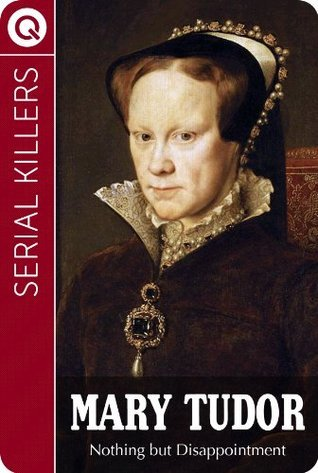 Serial Killers : Mary Tudor - Nothing but a Disappointment QUIK ebooks