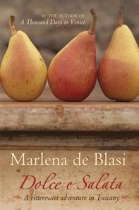 Dolce E Salata: A Bittersweet Adventure in Tuscany  by  Marlena De Blasi