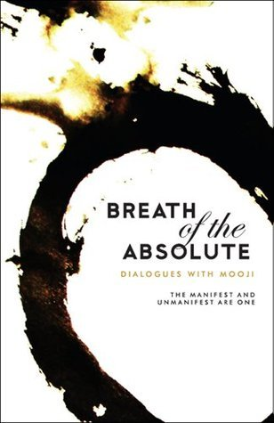 Breath of the Absolute - Dialogues with Mooji: The Manifest and Unmanifest are One  by  Mooji