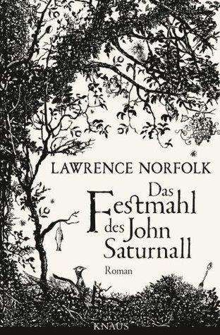 Das Festmahl des John Saturnall: Roman Lawrence Norfolk
