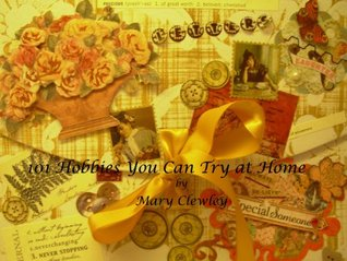101 Hobbies You Can Try at Home Mary Clewley