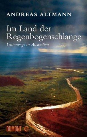Im Land der Regenbogenschlange: Unterwegs in Australien  by  Andreas Altmann