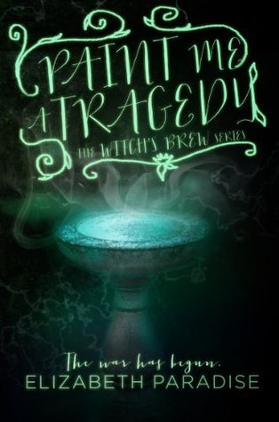Paint Me a Tragedy (Witchs Brew, #3)  by  Elizabeth Paradise