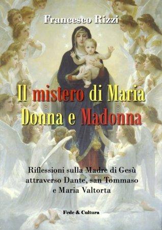 Il mistero di Maria donna e Madonna (Collana Spirituale) Francesco Rizzi