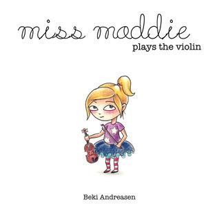 Miss Maddie Plays the Violin Beki Andreasen
