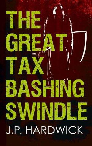 The Great Tax Bashing Swindle J.P Hardwick