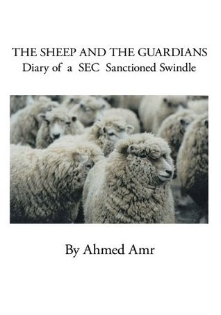 The Sheep and the Guardians:Diary of a SEC Sanctioned Swindle Ahmed M Amr