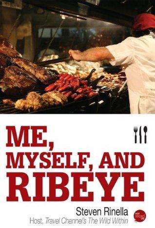 Me, Myself, and Ribeye  by  Steven Rinella