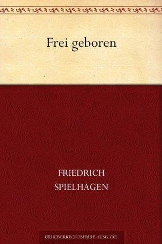 Frei geboren  by  Friedrich Spielhagen
