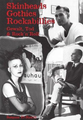 Skinheads - Gothics - Rockabillies: Gewalt, Tod & RocknRoll Susanne El-Nawab