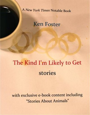 The Kind Im Likely to Get : A Collection Ken Foster