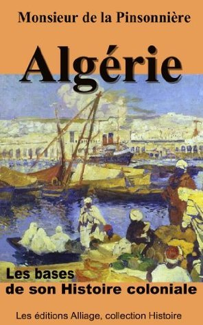 Algerie, les bases de son Histoire coloniale (illustré, annoté) (French Edition)  by  Jude Kahn