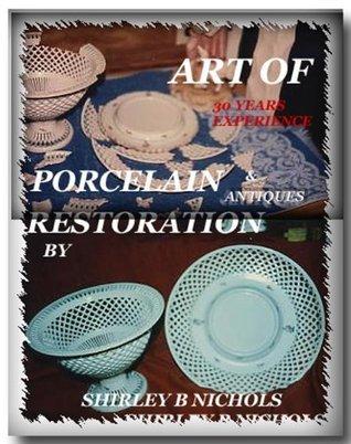 Art of Porcelain Restoration Shirley B Nichols