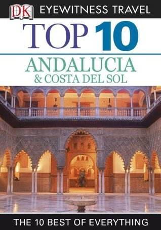 Top 10 Andalucia and Costa Del Sol (Dk Eyewitness Top 10 Travel Guide) Jeffrey Kennedy