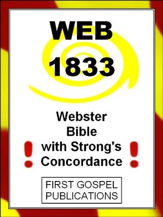 WEB 1833 Webster Bible with Strongs Concordance First Gospel Publications